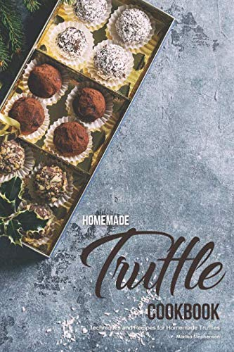 Homemade Truffle Cookbook: Techniques and Recipes for Homemade Truffles by Martha Stephenson
