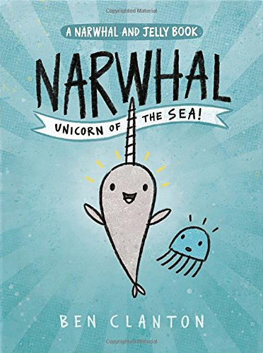 Narwhal Unicorn of the Sea A Narwhal and Jelly Book 1 Ben