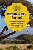 Reisetagebuch Burundi: Reisenotizbuch zum Selberschreiben,Ausfüllen und Gestalten. Notizbuch & Urlaubstagebuch Din A5 Format 6x9 liniert mit ... für deinen Reisebericht (German Edition)