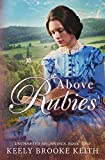 Above Rubies: A Christian Historical Romance (Uncharted Beginnings Book 2)