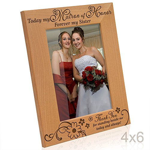 Kate Posh - Today my Matron of Honor, Forever my Sister - Thank You for standing beside me today and always - Engraved Natural Wood Picture Frame - Matron of Honor Wedding Gifts (4x6-Vertical)