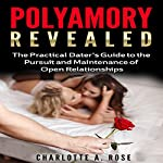 Polyamory Revealed: A Practical Dater's Guide to the Pursuit & Maintenance of Open Relationships | Charlotte A. Rose