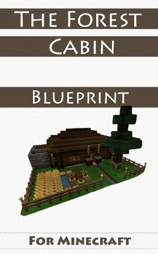 Minecraft House Ideas: The Forest Cabin (Step-By-Step Blueprint Guide And Video Instructions Included) (Cool Minecraft House Blueprints Step By Step)
