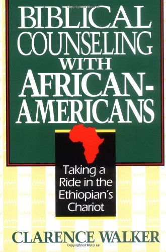 Books : Biblical Counseling With African-Americans: Taking a Ride in the Ethiopian's Chariot