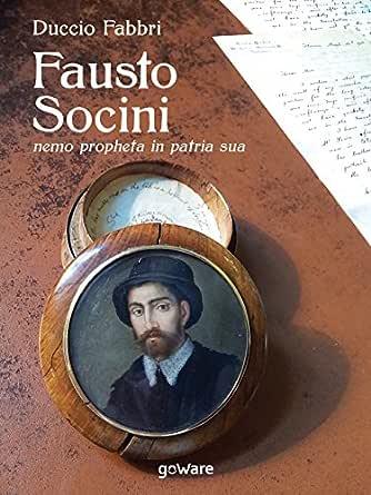 Fausto Socini nemo propheta in patria sua (Italian Edition) eBook ...