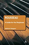 Rousseau : A Guide for the Perplexed, Simpson, Matthew and Simpson, 0826489400