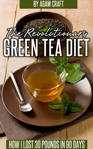THE REVOLUTIONARY GREEN TEA DIET: HOW I LOST 30 POUNDS IN 30 DAYS by [Craft, Adam]