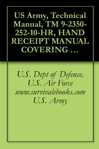 (US Army, Technical Manual, TM 9-2350-252-10-HR, HAND RECEIPT MANUAL COVERING CONTENTS OF COMPONENTS OF END ITEM BASIC ISSUE ITEMS, (BII), AND ADDITIONAL ... manuals on dvd, military manuals on cd, )