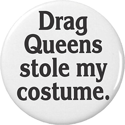 "Costumes Halloween Drag Costume Queen Funny (Drag Queens stole my costume. 2.25"" Large Pinback Button)"