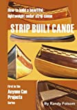 Strip Built Canoe: How to build a beautiful, lightweight, cedar strip canoe