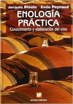 Enología Práctica: Conocimiento Y Elaboración Del Vino. por Jacques Blouin