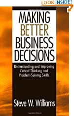 Making Better Business Decisions: Understanding and Improving Critical Thinking and Problem Solving Skills (Paperback)