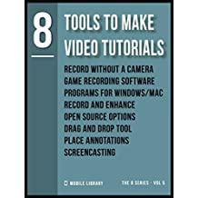 8 Tools To Make Video Tutorials: Do It Yourself [ The 8 series - Vol 5 ]