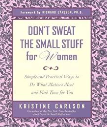 Don't Sweat the Small Stuff for Women : Simple and Practical Ways to Do What Matters Most and Find Time for You