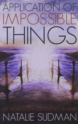 Application of Impossible Things: A Near Death Experience in Iraq [Natalie Sudman] (Tapa Blanda)