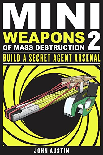 Mini Weapons of Mass Destruction 2: Build a Secret Agent Arsenal by [Austin, John]