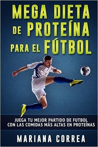 MEGA DIETA DE PROTEINA PARA El FUTBOL: JUEGA TU MEJOR PARTIDO ...