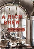 img - for A Rich Brew: How Caf s Created Modern Jewish Culture book / textbook / text book