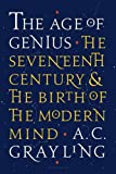 The Age of Genius: The Seventeenth Century and the Birth of the Modern Mind