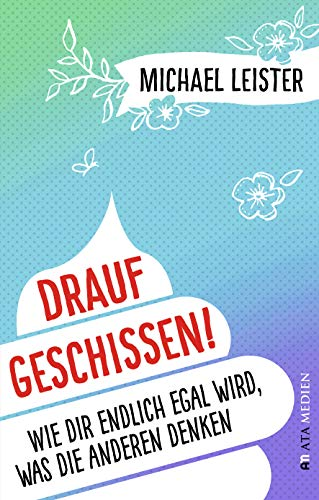 Drauf geschissen!: Wie dir endlich egal wird, was die anderen denken (German Edition) por Michael Leister