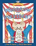Woodrow for President, Peter W. Barnes and Cheryl Barnes, 1596987863