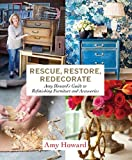 Rescue, Restore, Redecorate:Amy Howard's Guide to Refinishing Fur: Amy Howard's Guide to Refinishing Furniture and Accessories