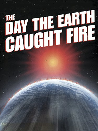 The Day the Earth Caught Fire