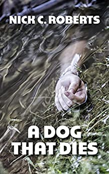 A Dog That Dies by [Roberts, Nick C.]