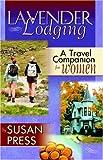 Lavender Lodging, A Travel Companion for Women, Susan Press, 0741424568