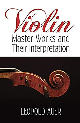 Violin Master Works and Their Interpretation (Dover Books on Music) (Auer Violin)