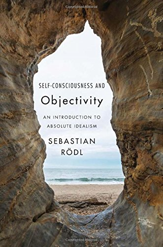 Self-Consciousness and Objectivity: An Introduction to Absolute Idealism (Mark Sebastian)