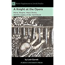 A Knight at the Opera: Heine, Wagner, Herzl, Peretz, and the Legacy of Der Tannhäuser (Shofar Supplements in Jewish Studies)