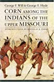 Corn among the Indians of the Upper Missouri, George F. Will and George E. Hyde, 0803298269
