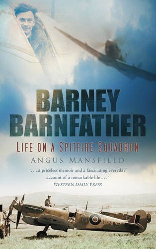 Download Barney Barnfather: Life on a Spitfire Squadron by Angus Mansfield (2010-04-16) ebook