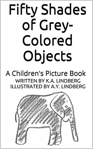 Fifty Shades of Grey-Colored Objects: A Children's Picture Book (My Own Little Book 1)