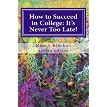 How to Succeed in College: It's Never Too Late!: Part Two for Adult Learners