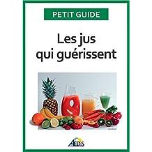 Les jus qui guérissent: Bien-être et énergie pour vitaliser votre nutrition (Petit guide t. 336) (French Edition)