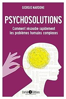 Psychosolutions : comment résoudre rapidement les problèmes humains complexes, Nardone, Giorgio