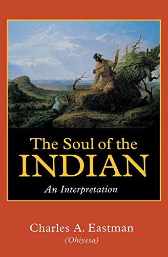 The Soul of the Indian: An Interpretation (Soul Of An Indian)