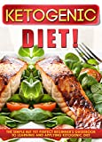 Ketogenic Diet!: The Simple But Yet Perfect Beginner's Guidebook To Learning And Applying Ketogenic Diet
