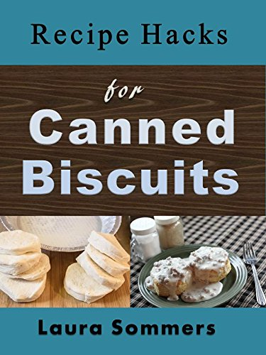 Recipe Hacks for Canned Biscuits (Cooking on a Budget Book 3) by [Sommers, Laura]
