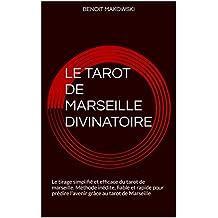 LE TAROT DE MARSEILLE DIVINATOIRE: LA VOYANCE PAR LE TAROT DE MARSEILLE, METHODE INEDITE POUR PREDIRE L'AVENIR GRACE AUX 22 ARCANES MAJEURES, TIRAGE ET ... SIMPLIFIES POUR TOUS (French Edition)