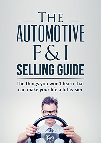The Automotive Finance and Insurance Selling Guide: The things you wont learn (