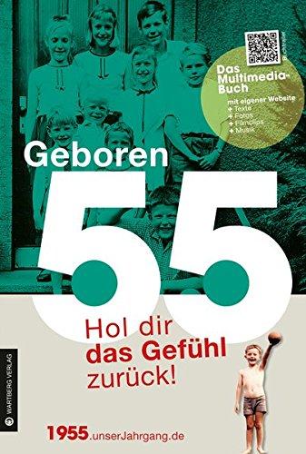 Geboren 55 - Das Multimedia Buch: Hol dir das Gefühl zurück! (Geboren 19xx - Hol dir das Gefühl zurück!)