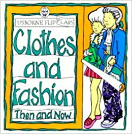 Clothes and Fashion (Usborne Flip Flaps: Then & Now)
