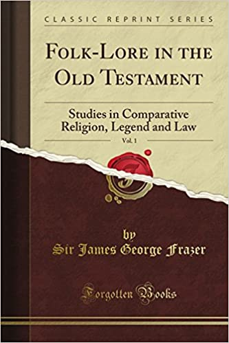 Book Folk-Lore in the Old Testament: Studies in Comparative Religion, Legend and Law, Vol. 1 of 3 (Classic Reprint) by Sir George Frazer (16-Jun-2012)