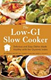 The Low GI Slow Cooker: Delicious and Easy Dishes Made Healthy with the Glycemic Index