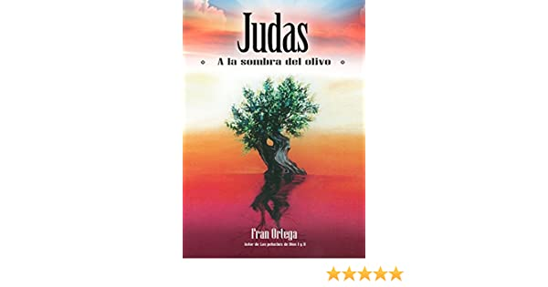 Amazon.com: Judas: A la sombra del olivo (Spanish Edition) eBook: FRAN ORTEGA: Kindle Store
