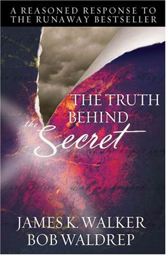 The Truth Behind The Secret: A Reasoned Response to the Runaway Bestseller