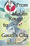 From Moulin Rouge to Gaudi's City (Someday Travels) (Volume 1)